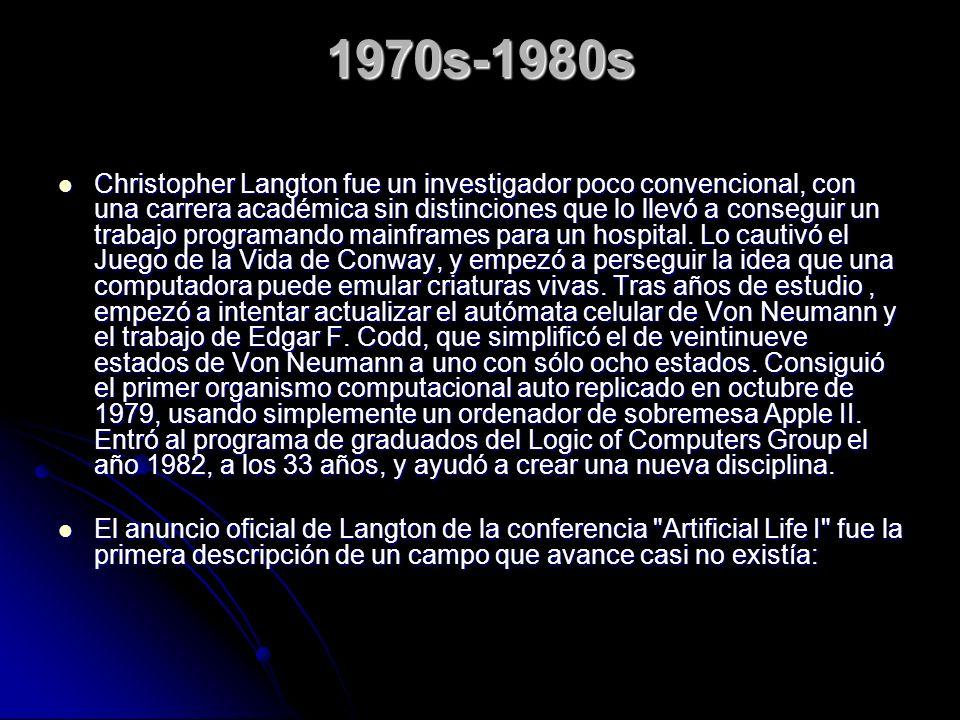 1970s-1980s Christopher Langton fue un investigador poco convencional, con una carrera académica sin distinciones que lo llevó a conseguir un trabajo