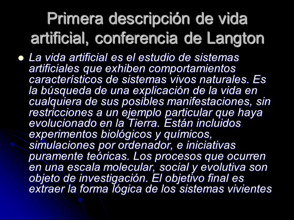 Primera descripción de vida artificial, conferencia de Langton La vida artificial es el estudio de sistemas artificiales que exhiben comportamientos c