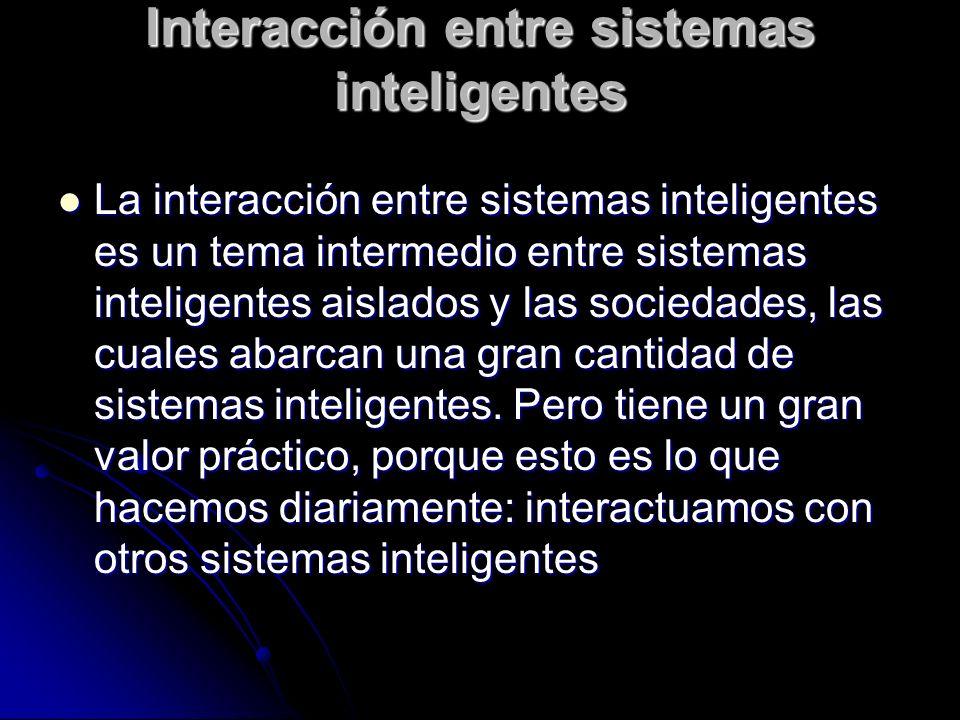 Interacción entre sistemas inteligentes La interacción entre sistemas inteligentes es un tema intermedio entre sistemas inteligentes aislados y las so