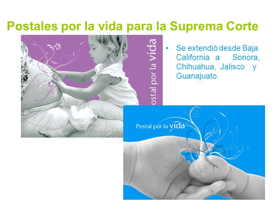 Postales por la vida para la Suprema Corte Se extendió desde Baja California a Sonora, Chihuahua, Jalisco y Guanajuato.