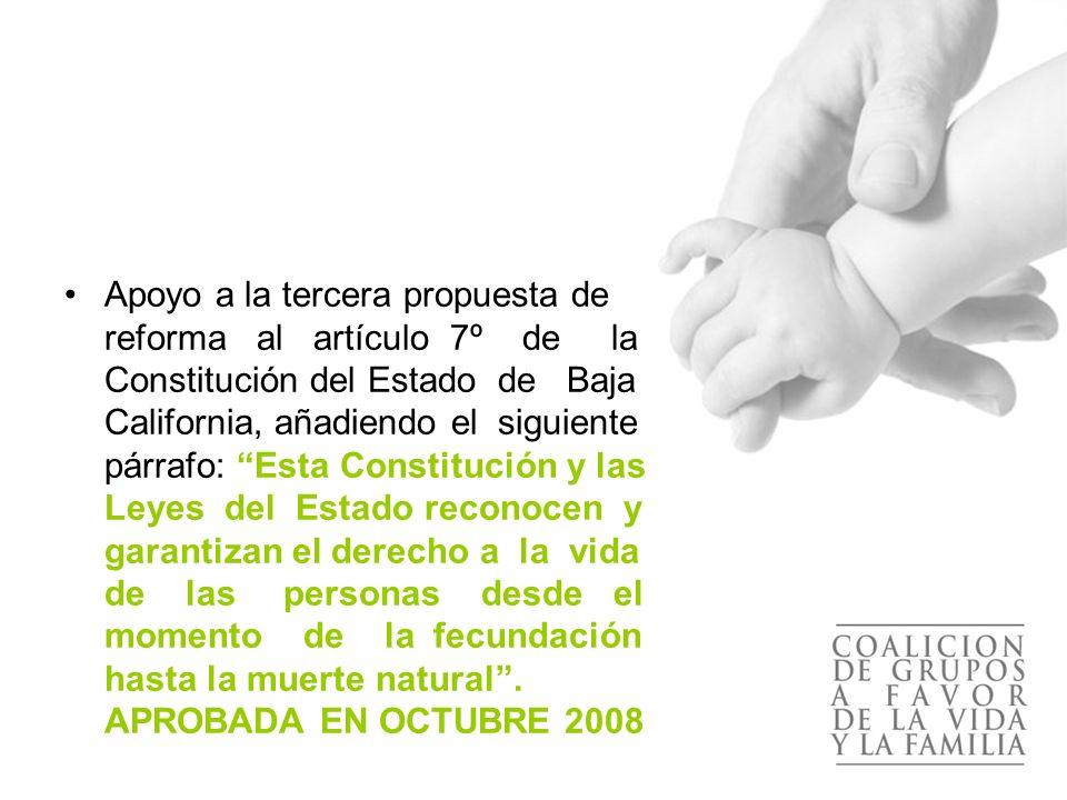 El apoyo a la propuesta se concentró en las siguientes actividades: Campaña de recolección de firmas de apoyo a la iniciativa Marcha por la Vida 2007 Mexicali, BC que concentró a 5,000 personas, apoyando la reforma constitucional.