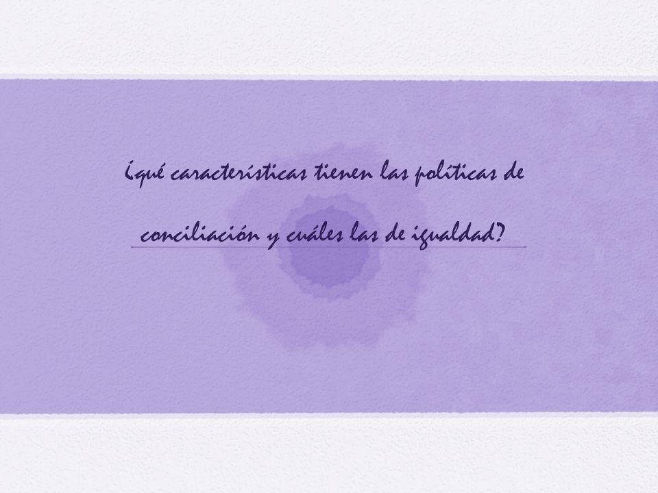 ¿qué características tienen las políticas de conciliación y cuáles las de igualdad?
