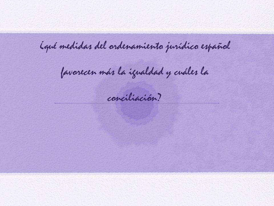 ¿qué medidas del ordenamiento jurídico español favorecen más la igualdad y cuáles la conciliación?