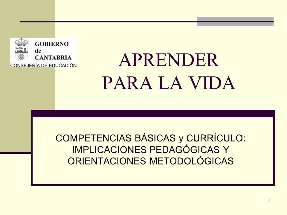1 APRENDER PARA LA VIDA COMPETENCIAS BÁSICAS y CURRÍCULO: IMPLICACIONES PEDAGÓGICAS Y ORIENTACIONES METODOLÓGICAS