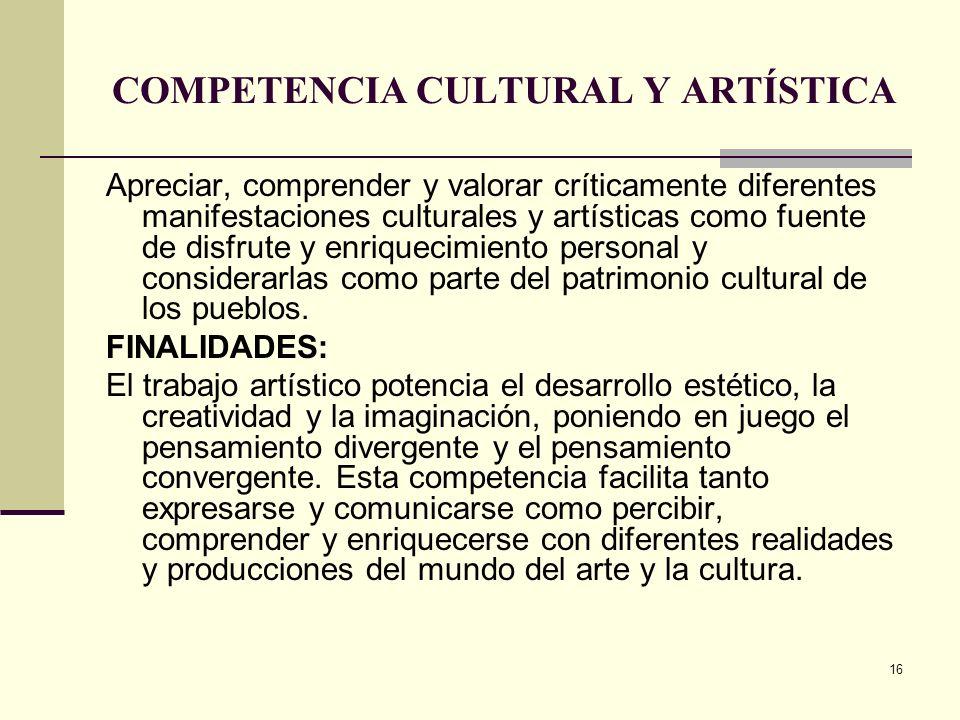 16 COMPETENCIA CULTURAL Y ARTÍSTICA Apreciar, comprender y valorar críticamente diferentes manifestaciones culturales y artísticas como fuente de disf