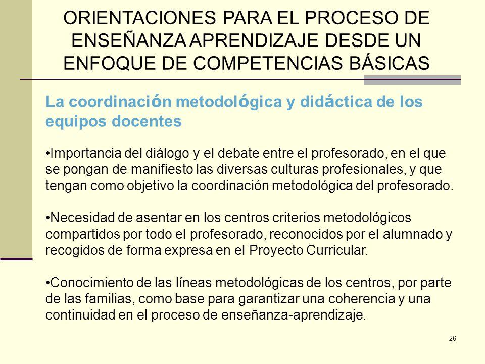 26 ORIENTACIONES PARA EL PROCESO DE ENSEÑANZA APRENDIZAJE DESDE UN ENFOQUE DE COMPETENCIAS BÁSICAS La coordinaci ó n metodol ó gica y did á ctica de l