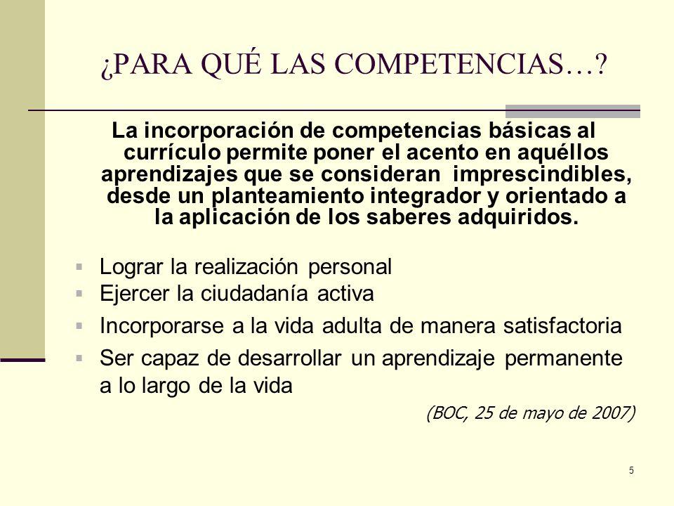5 ¿PARA QUÉ LAS COMPETENCIAS…? La incorporación de competencias básicas al currículo permite poner el acento en aquéllos aprendizajes que se considera