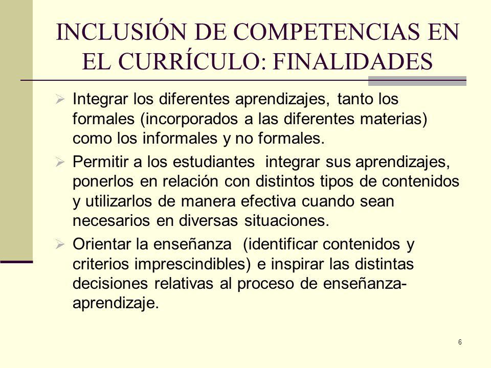 6 INCLUSIÓN DE COMPETENCIAS EN EL CURRÍCULO: FINALIDADES Integrar los diferentes aprendizajes, tanto los formales (incorporados a las diferentes mater