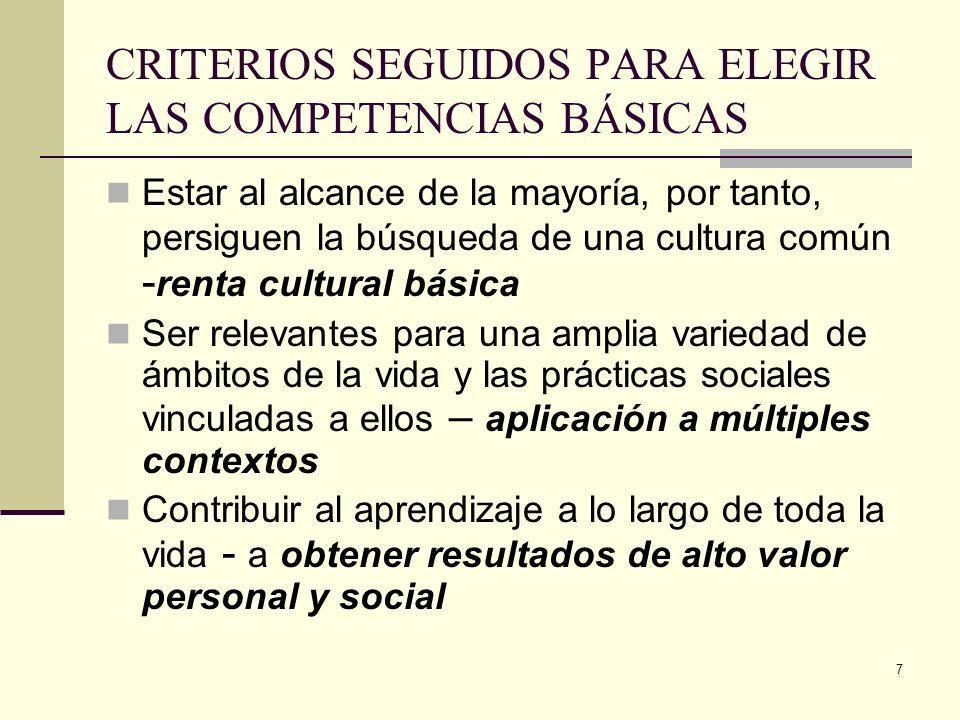 7 CRITERIOS SEGUIDOS PARA ELEGIR LAS COMPETENCIAS BÁSICAS Estar al alcance de la mayoría, por tanto, persiguen la búsqueda de una cultura común - rent