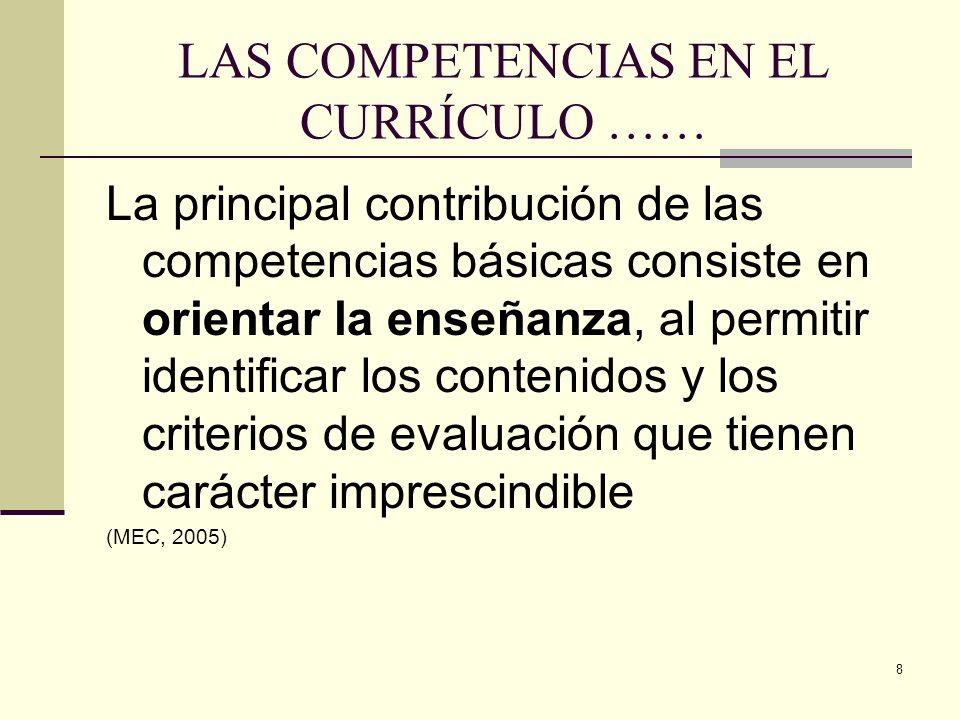 8 LAS COMPETENCIAS EN EL CURRÍCULO …… La principal contribución de las competencias básicas consiste en orientar la enseñanza, al permitir identificar