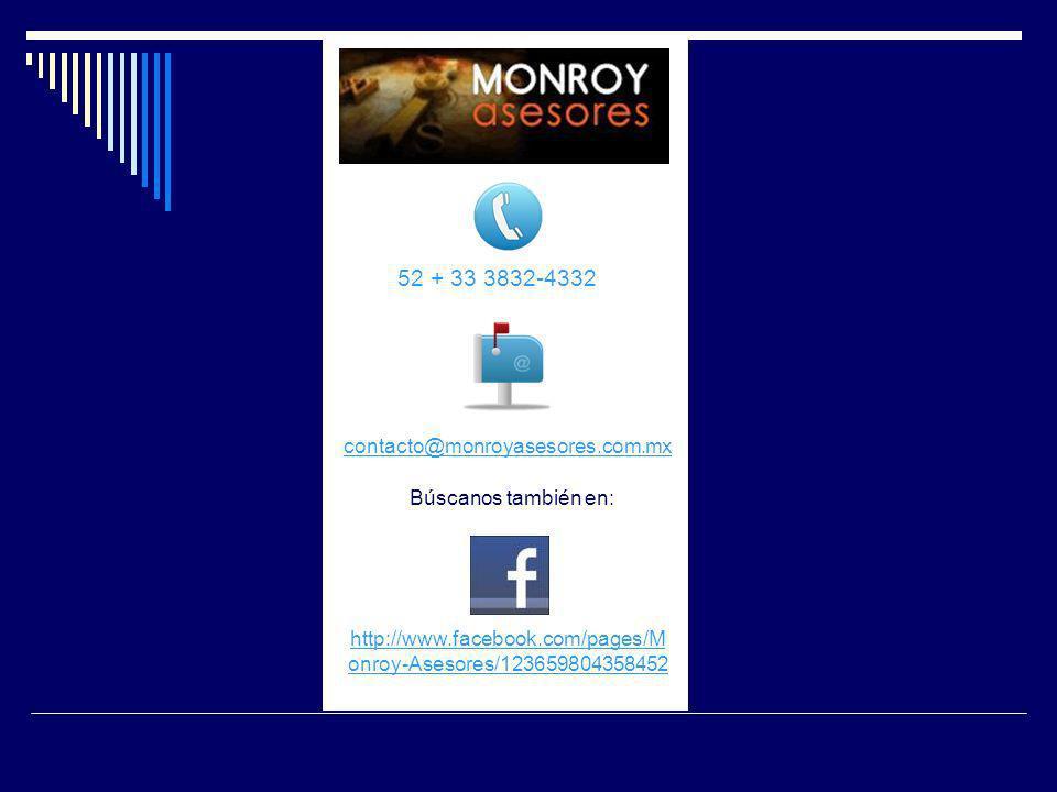 52 + 33 3832-4332 contacto@monroyasesores.com.mx Búscanos también en: http://www.facebook.com/pages/M onroy-Asesores/123659804358452