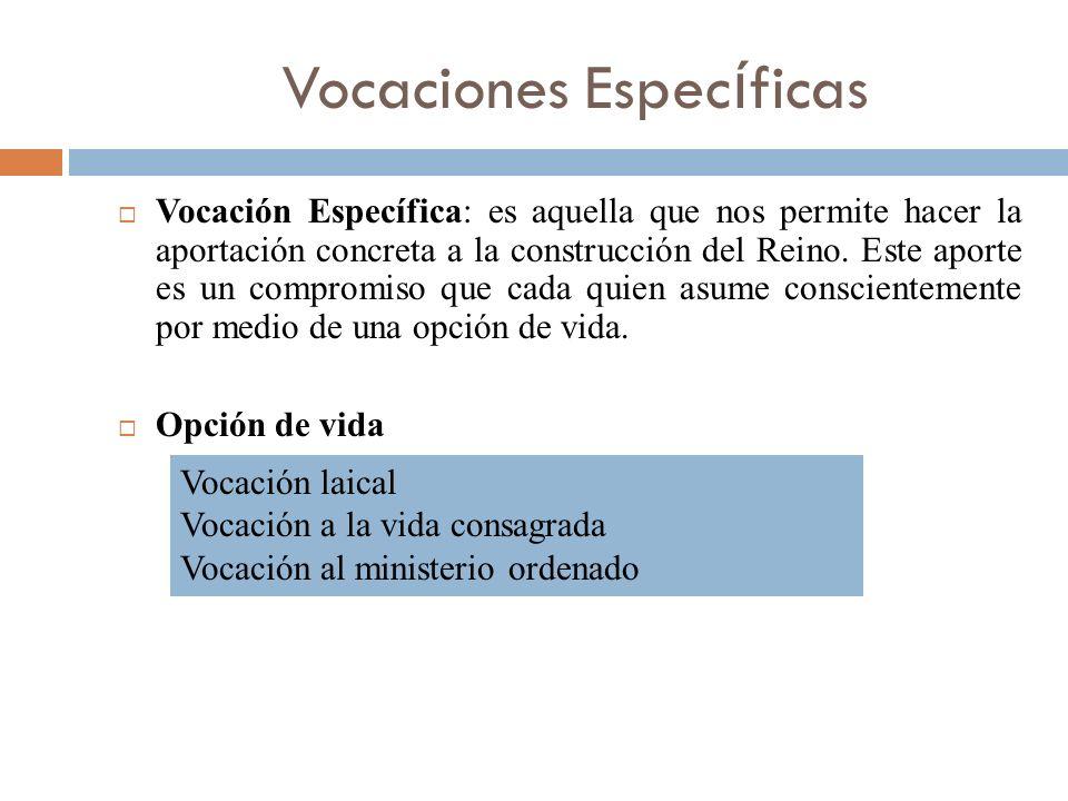 Vocaciones Espec í ficas Vocación Específica: es aquella que nos permite hacer la aportación concreta a la construcción del Reino. Este aporte es un c