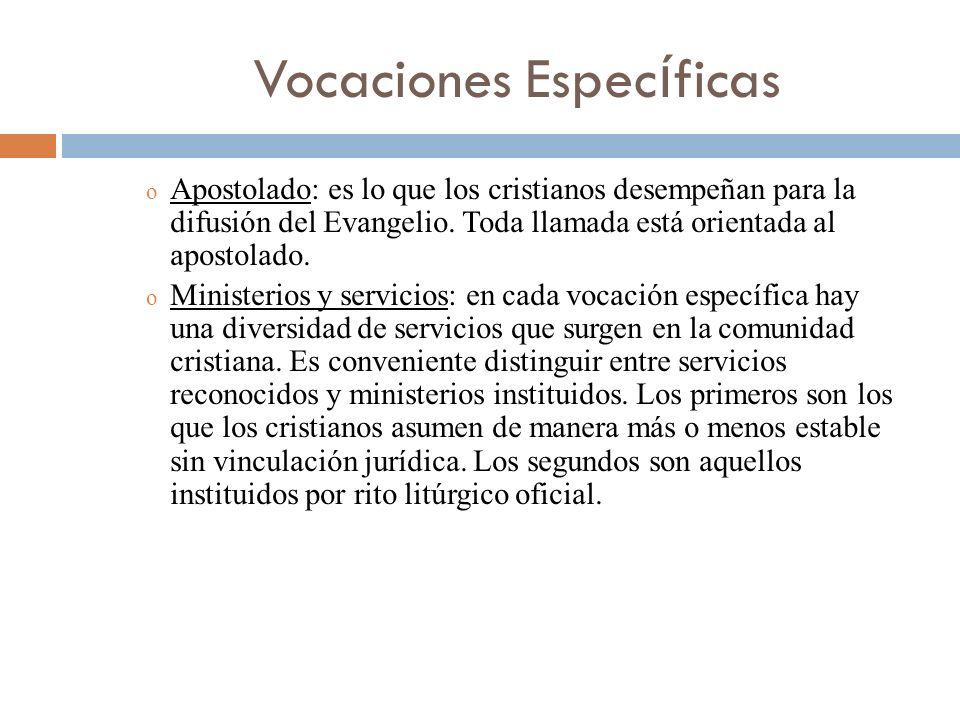 Vocaciones Espec í ficas o Apostolado: es lo que los cristianos desempeñan para la difusión del Evangelio. Toda llamada está orientada al apostolado.