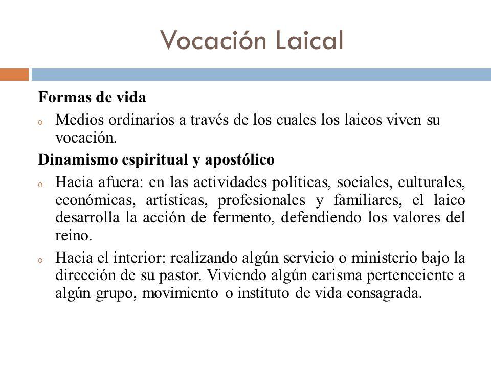 Vocación Laical Formas de vida o Medios ordinarios a través de los cuales los laicos viven su vocación. Dinamismo espiritual y apostólico o Hacia afue