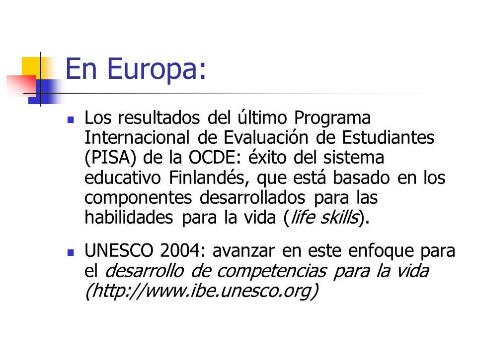 En Europa: Los resultados del último Programa Internacional de Evaluación de Estudiantes (PISA) de la OCDE: éxito del sistema educativo Finlandés, que está basado en los componentes desarrollados para las habilidades para la vida (life skills).