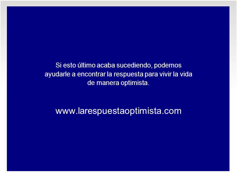 Si esto último acaba sucediendo, podemos ayudarle a encontrar la respuesta para vivir la vida de manera optimista. www.larespuestaoptimista.com