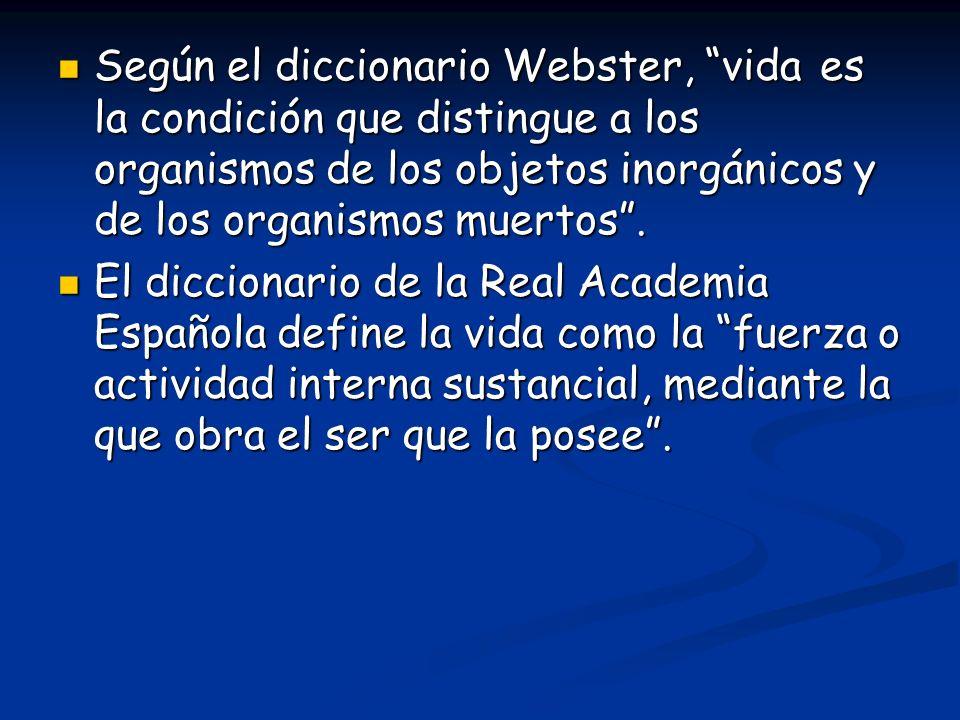 Según el diccionario Webster, vida es la condición que distingue a los organismos de los objetos inorgánicos y de los organismos muertos. Según el dic