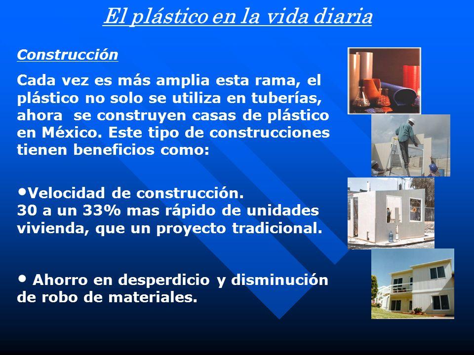 Construcción Cada vez es más amplia esta rama, el plástico no solo se utiliza en tuberías, ahora se construyen casas de plástico en México. Este tipo