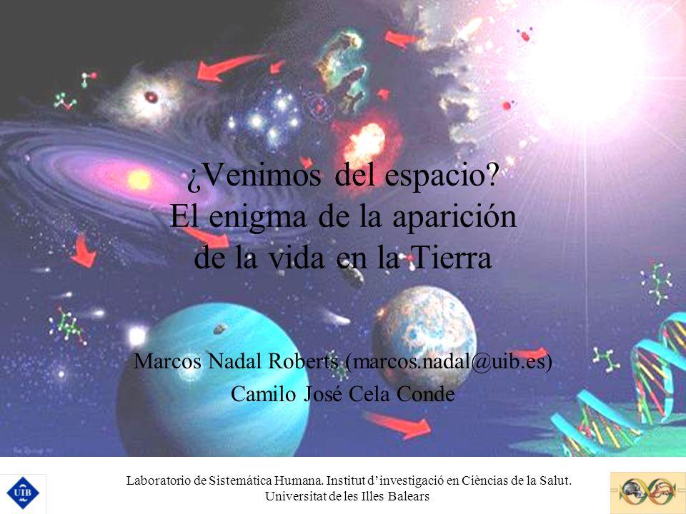 ¿Venimos del espacio? El enigma de la aparición de la vida en la Tierra Marcos Nadal Roberts (marcos.nadal@uib.es) Camilo José Cela Conde Laboratorio