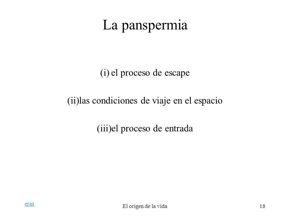 eras El origen de la vida18 La panspermia (i)el proceso de escape (ii)las condiciones de viaje en el espacio (iii)el proceso de entrada
