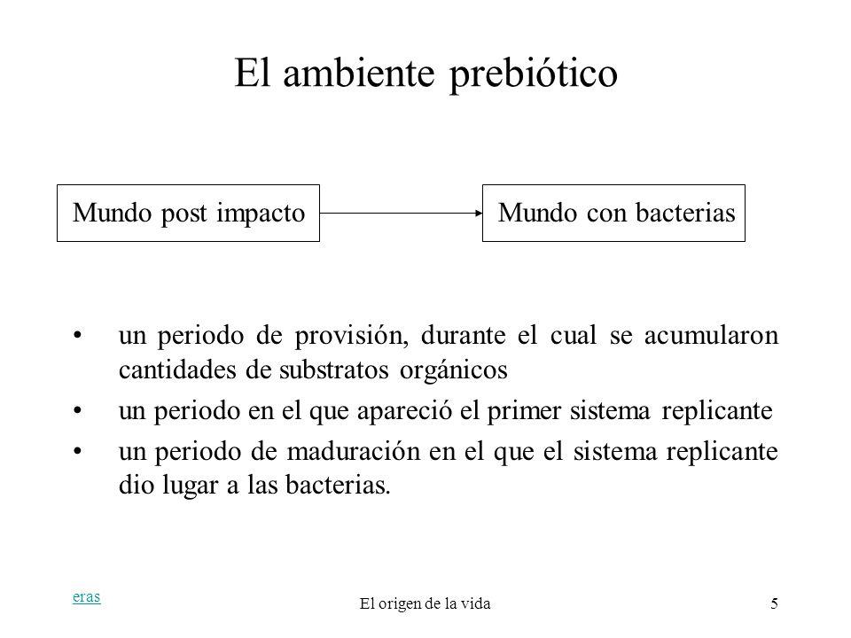 eras El origen de la vida5 El ambiente prebiótico Mundo post impactoMundo con bacterias un periodo de provisión, durante el cual se acumularon cantida