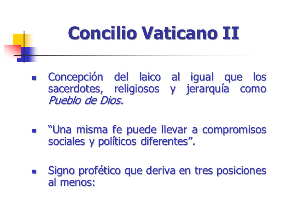 Concilio Vaticano II Concepción del laico al igual que los sacerdotes, religiosos y jerarquía como Pueblo de Dios. Concepción del laico al igual que l