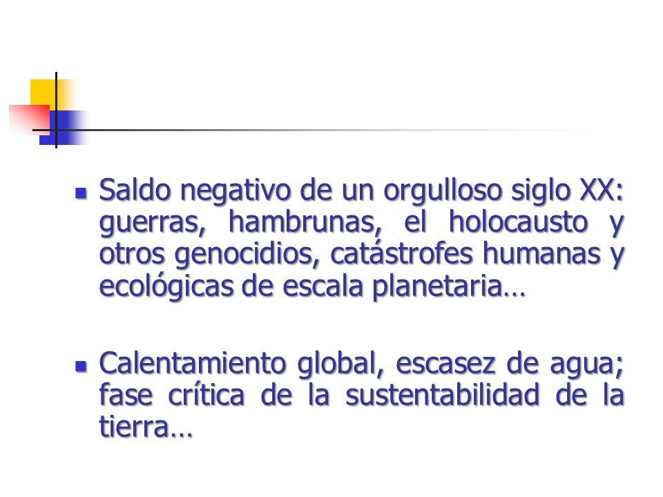 Saldo negativo de un orgulloso siglo XX: guerras, hambrunas, el holocausto y otros genocidios, catástrofes humanas y ecológicas de escala planetaria…