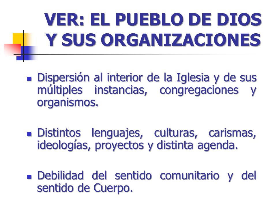 VER: EL PUEBLO DE DIOS Y SUS ORGANIZACIONES Dispersión al interior de la Iglesia y de sus múltiples instancias, congregaciones y organismos. Dispersió