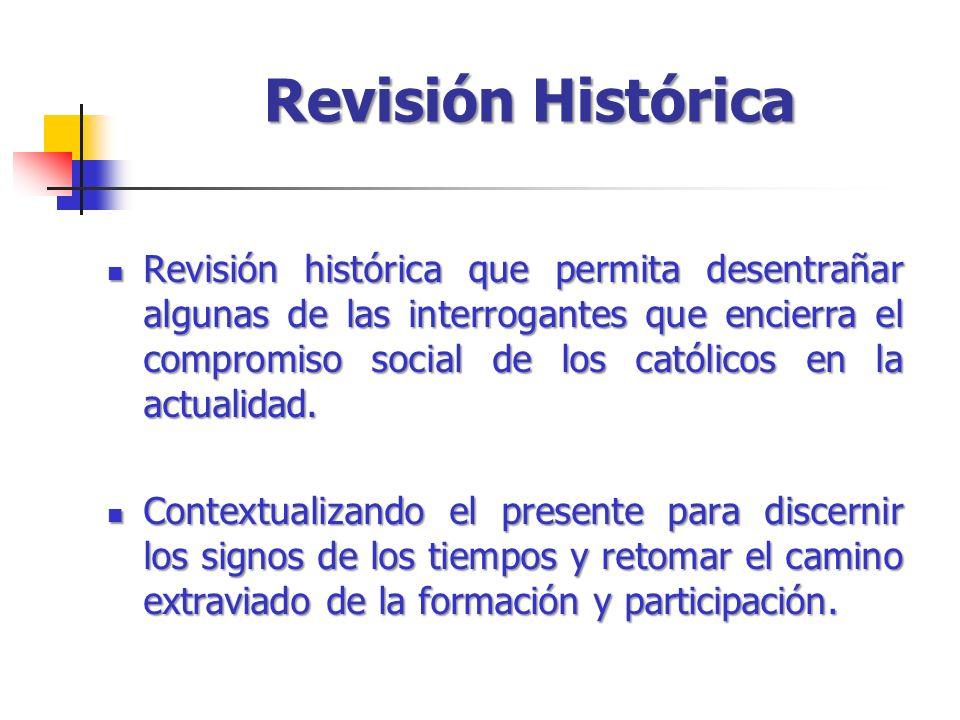 Revisión Histórica Revisión histórica que permita desentrañar algunas de las interrogantes que encierra el compromiso social de los católicos en la actualidad.