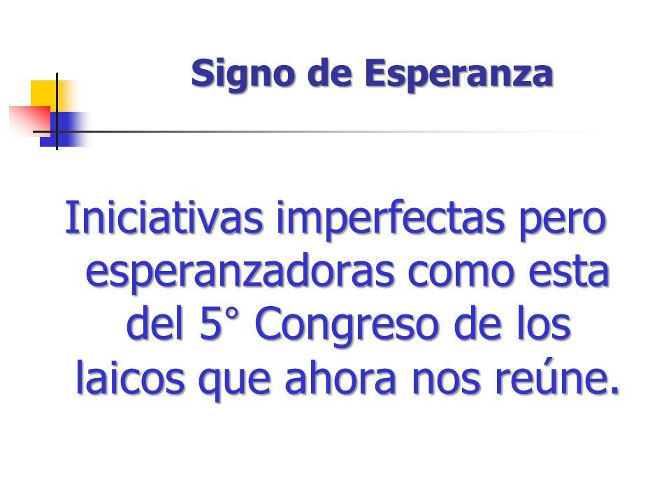 Iniciativas imperfectas pero esperanzadoras como esta del 5° Congreso de los laicos que ahora nos reúne. Signo de Esperanza