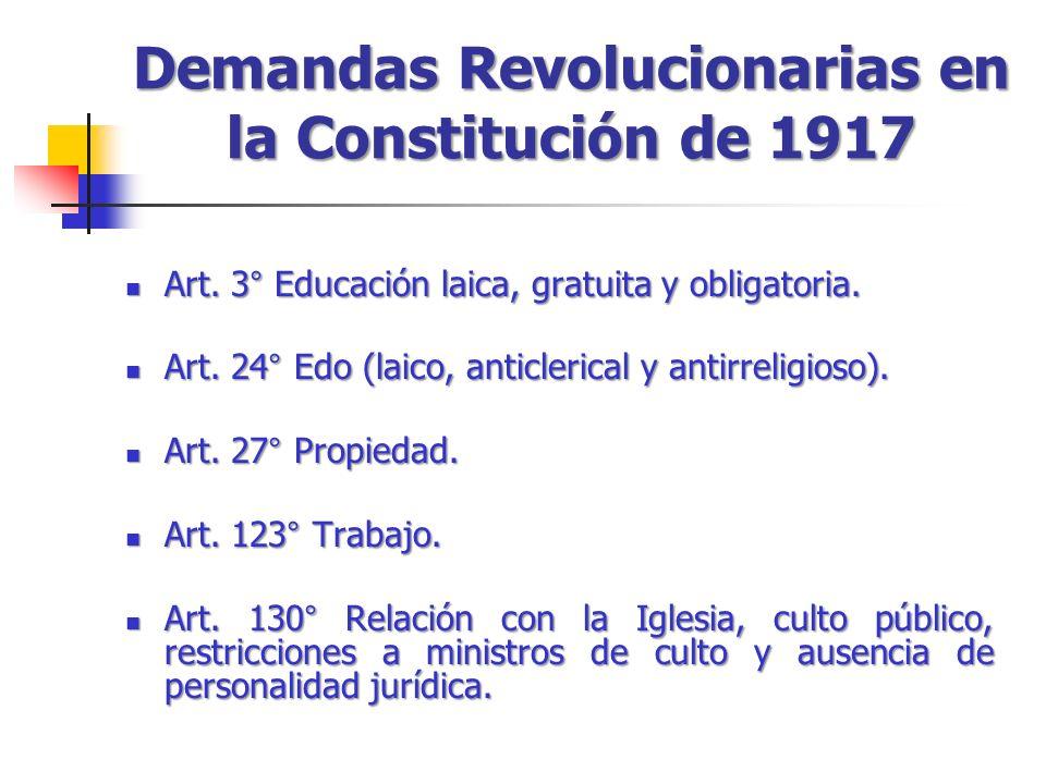 Demandas Revolucionarias en la Constitución de 1917 Art. 3° Educación laica, gratuita y obligatoria. Art. 3° Educación laica, gratuita y obligatoria.