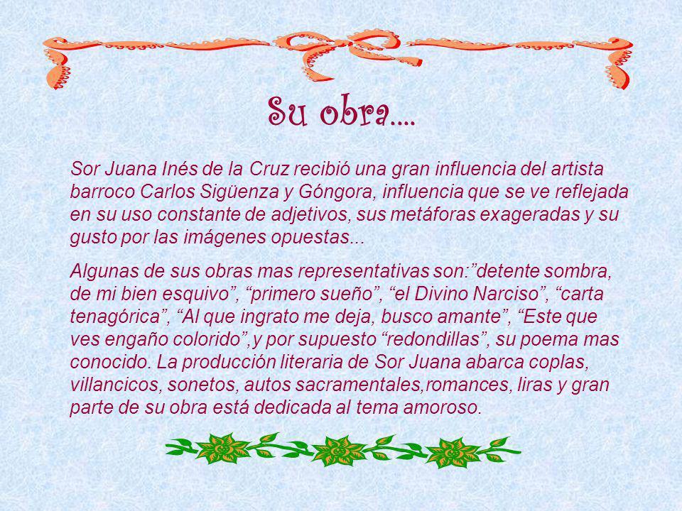 Sor Juana escribió dos comedias: Los empeños de una casa y Amor es más laberinto. A los brillantes sonetarios del Siglo de Oro de la literatura en len