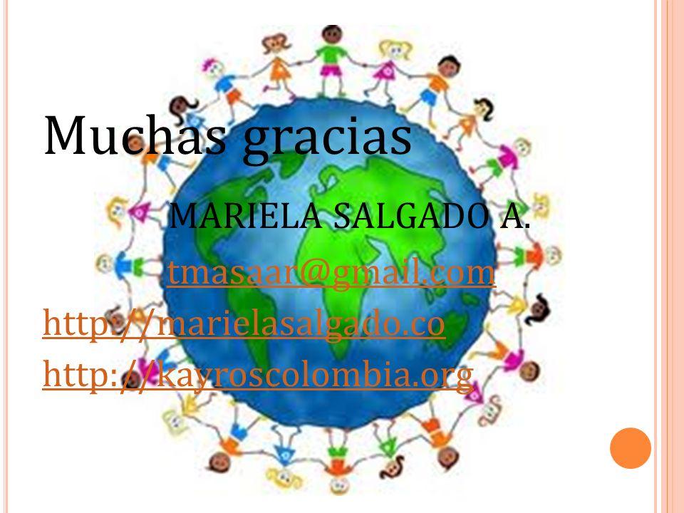 Muchas gracias MARIELA SALGADO A. tmasaar@gmail.com http://marielasalgado.co http://kayroscolombia.org
