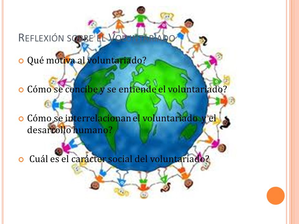R EFLEXIÓN SOBRE EL V OLUNTARIADO Qué motiva al voluntariado? Cómo se concibe y se entiende el voluntariado? Cómo se interrelacionan el voluntariado y