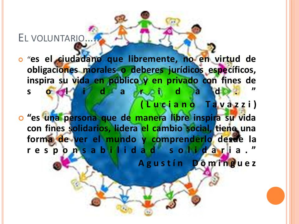 E L VOLUNTARIO ….. es el ciudadano que libremente, no en virtud de obligaciones morales o deberes jurídicos específicos, inspira su vida en público y