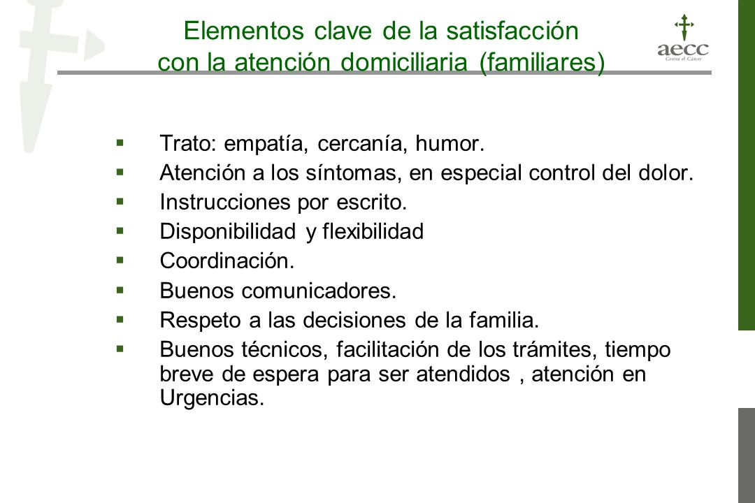 Elementos clave de la satisfacción con la atención domiciliaria (familiares) Trato: empatía, cercanía, humor.