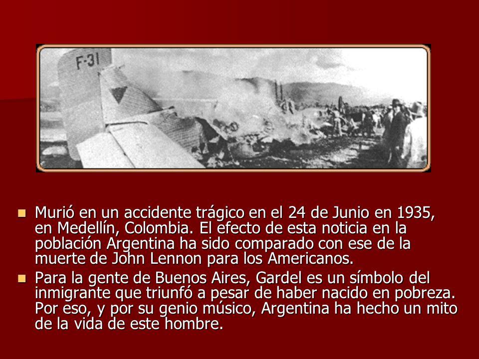 Murió en un accidente trágico en el 24 de Junio en 1935, en Medellín, Colombia. El efecto de esta noticia en la población Argentina ha sido comparado