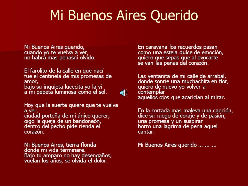 Mi Buenos Aires Querido En caravana los recuerdos pasan como una estela dulce de emoción, quiero que sepas que al evocarte se van las penas del corazó