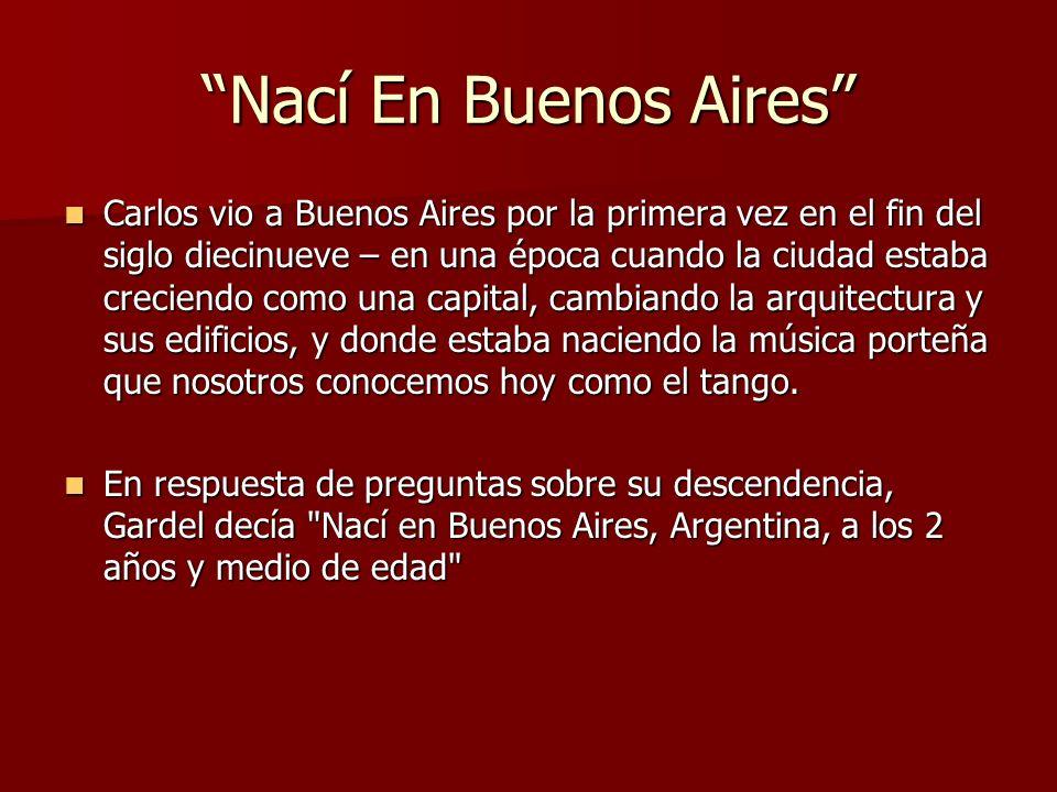 Nací En Buenos Aires Carlos vio a Buenos Aires por la primera vez en el fin del siglo diecinueve – en una época cuando la ciudad estaba creciendo como