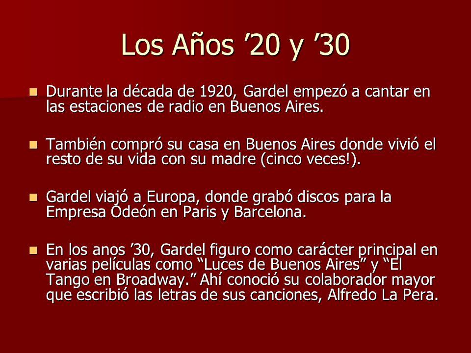 Los Años 20 y 30 Durante la década de 1920, Gardel empezó a cantar en las estaciones de radio en Buenos Aires. Durante la década de 1920, Gardel empez