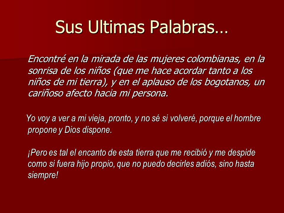 Sus Ultimas Palabras… Encontré en la mirada de las mujeres colombianas, en la sonrisa de los niños (que me hace acordar tanto a los niños de mi tierra