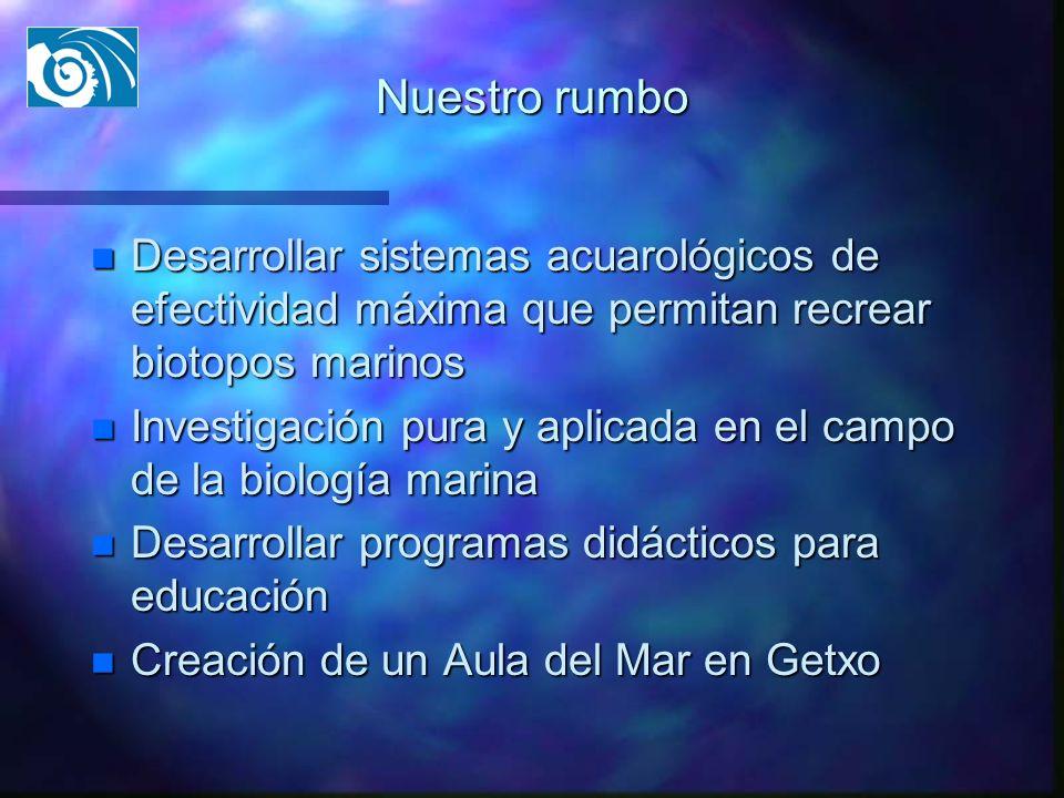 Nuestro rumbo n Desarrollar sistemas acuarológicos de efectividad máxima que permitan recrear biotopos marinos n Investigación pura y aplicada en el c