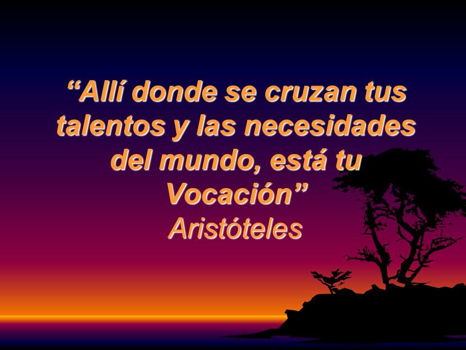 Allí donde se cruzan tus talentos y las necesidades del mundo, está tu Vocación Aristóteles