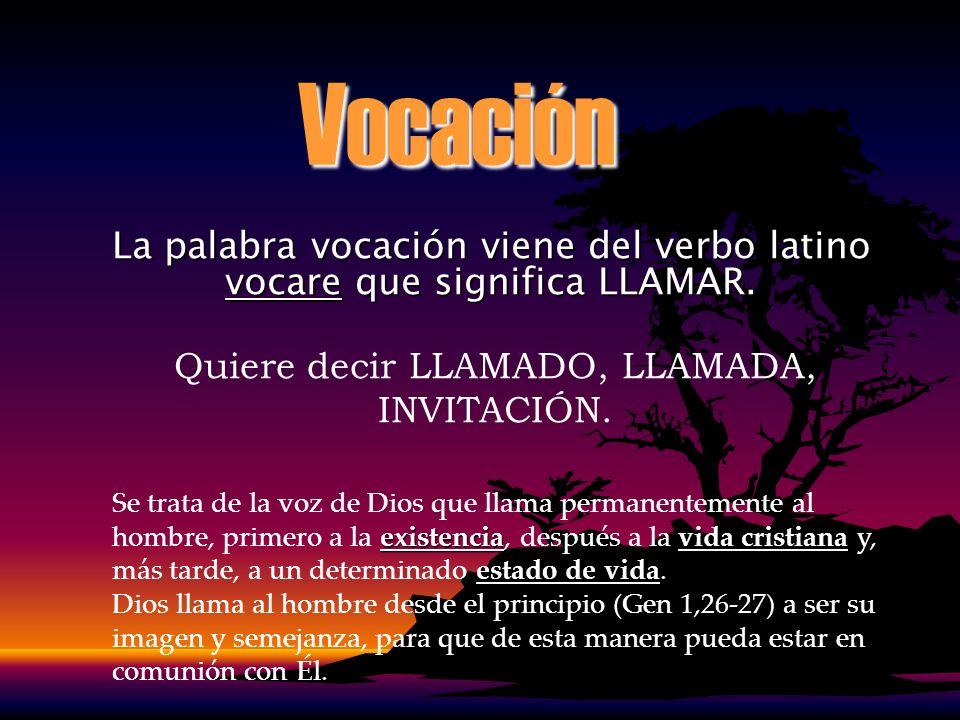 Vocación La palabra vocación viene del verbo latino vocare que significa LLAMAR. Quiere decir LLAMADO, LLAMADA, INVITACIÓN. existenciavida cristiana e