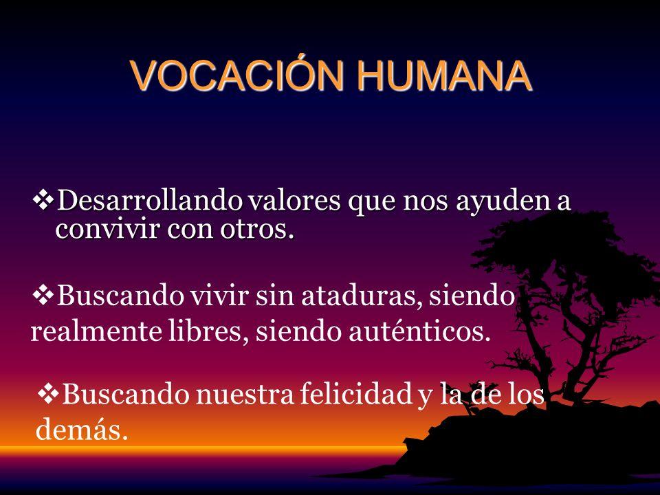 VOCACIÓN HUMANA Desarrollando valores que nos ayuden a convivir con otros. Desarrollando valores que nos ayuden a convivir con otros. Buscando vivir s