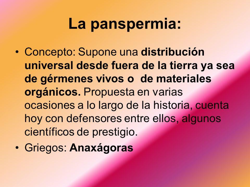 La panspermia: Concepto: Supone una distribución universal desde fuera de la tierra ya sea de gérmenes vivos o de materiales orgánicos.