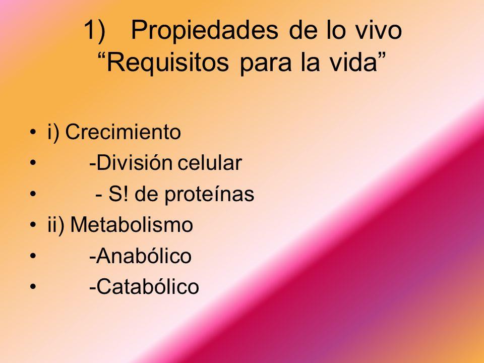 1) Propiedades de lo vivo Requisitos para la vida i) Crecimiento -División celular - S.