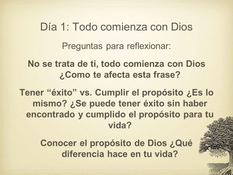Día 1: Todo comienza con Dios Preguntas para reflexionar: No se trata de ti, todo comienza con Dios ¿Como te afecta esta frase? Tener éxito vs. Cumpli