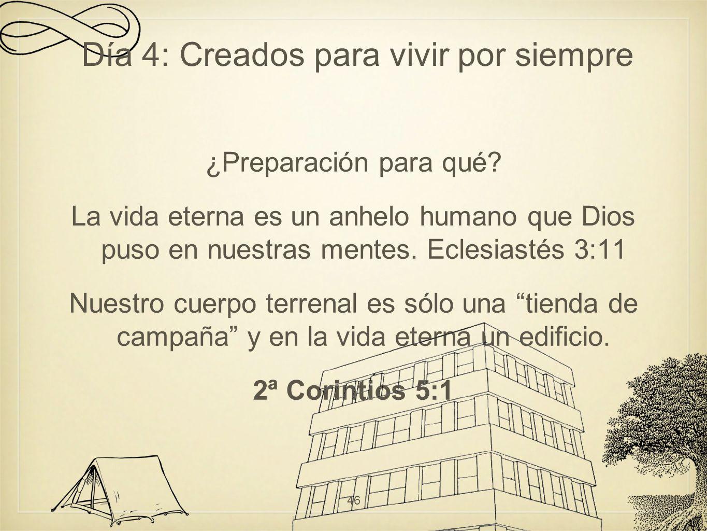 ¿Preparación para qué? La vida eterna es un anhelo humano que Dios puso en nuestras mentes. Eclesiastés 3:11 Nuestro cuerpo terrenal es sólo una tiend