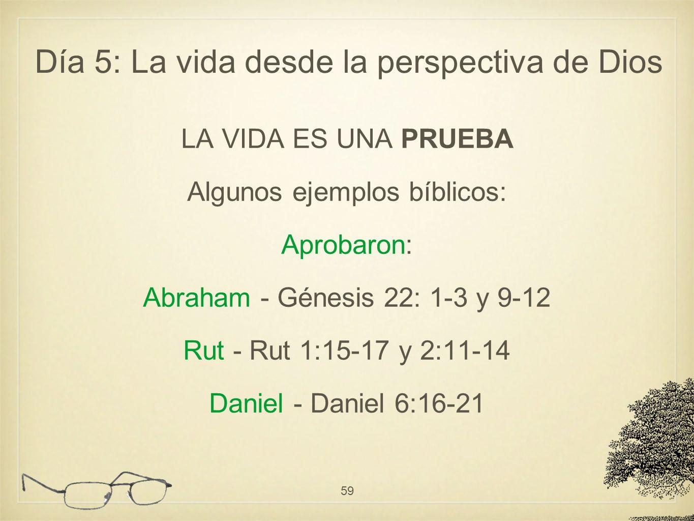 LA VIDA ES UNA PRUEBA Algunos ejemplos bíblicos: Aprobaron: Abraham - Génesis 22: 1-3 y 9-12 Rut - Rut 1:15-17 y 2:11-14 Daniel - Daniel 6:16-21 59 Dí